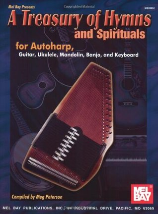 Mel Bay A Treasury of Hymns and Spirituals for Autoharp, Guitar, Ukulele, Mandolin, Banjo, and Keyboard  by  Meg Peterson