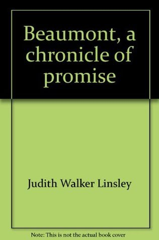 Beaumont, a Chronicle of Promise: An illustrated history Judith Walker Linsley