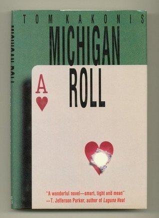 Michigan Roll: A Novel  by  Tom Kakonis