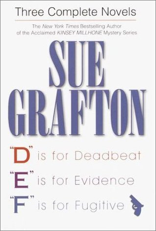Sue Grafton: Three Complete Novels: D Is for Deadbeat, E Is for Evidence, F Is for Fugitive Sue Grafton