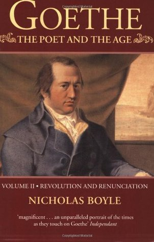 Goethe: The Poet and the Age, Volume 2: Revolution and Renunciation, 1790-1803  by  Nicholas Boyle