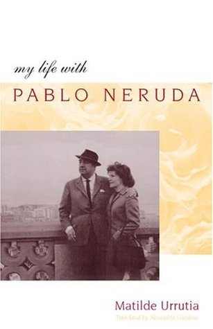 My Life with Pablo Neruda  by  Matilde Urrutia