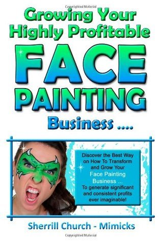 Growing Your Highly Profitable Face Painting Business Sherrill Church