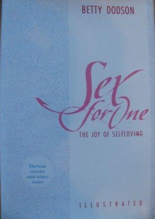 Sex for One Joy of Selfloving Betty Dodson