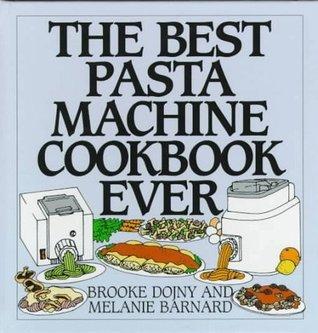 The Best Pasta Machine Cookbook Ever  by  Brooke Dojny