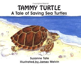 Tammy Turtle: A Tale of Saving Sea Turtles  by  Suzanne Tate