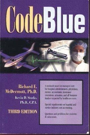 Code Blue: A Textbook Novel on Managed Care  by  Richard E. McDermott