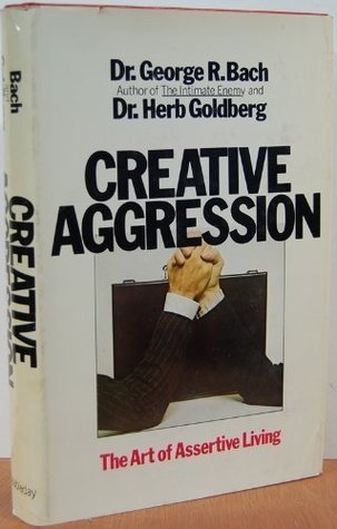 Creative Aggression  by  George Robert Bach