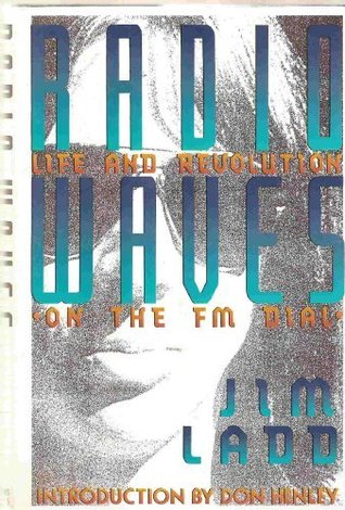 Radio Waves: Life and Revolution on the Fm Dial  by  Jim Ladd