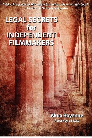 Legal Secrets for Independent Filmmakers  by  Akua Boyenne