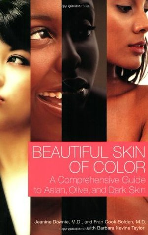 Beautiful Skin of Color: A Comprehensive Guide to Asian, Olive, and Dark Skin Jeanine Downie