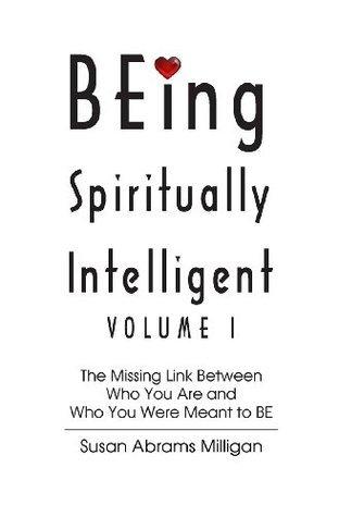 BEing Spiritually Intelligent  by  Susan Abrams Milligan