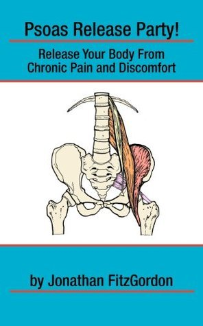 Psoas Release Party!: Release Your Body from Chronic Pain and Discomfort  by  Jonathan FitzGordon