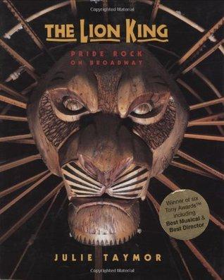 The Lion King: Pride Rock On Broadway  by  Julie Taymor
