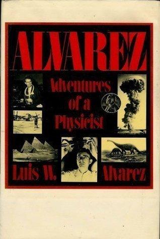 Alvarez: Adventures of a Physicist Luis W. Alvarez
