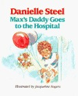 Maxs Daddy Goes to the Hospital  by  Danielle Steel