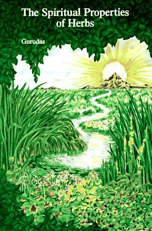 The Spiritual Properties of Herbs  by  Gurudas