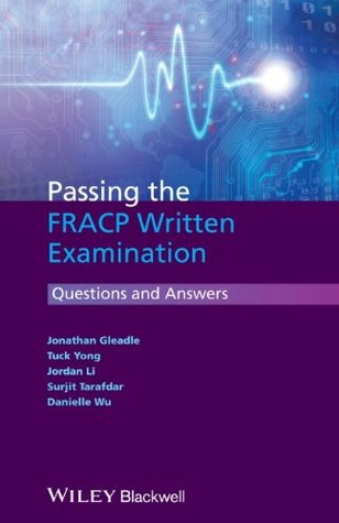 Passing the FRACP Written Examination: Questions and Answers  by  Jonathan Gleadle