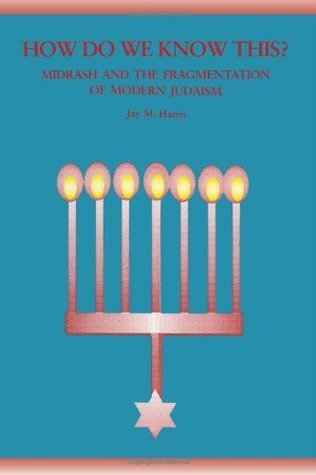 How Do We Know This?: Midrash and the Fragmentation of Modern Judaism (Suny Series in Judaica : Hermeneutics, Mysticism and Religion)  by  Jay M. Harris