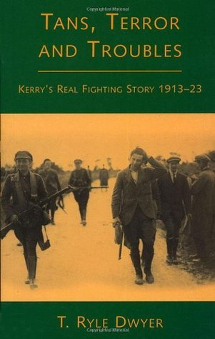 Tans, Terror and Troubles: Kerrys Real Fighting Story 1913-23 T. Ryle Dwyer
