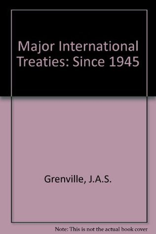 The Major International Treaties Since 1945: A History and Guide with Texts  by  J.A.S. Grenville