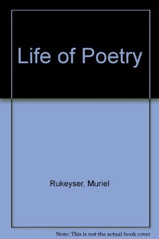 Life of Poetry  by  Muriel Rukeyser