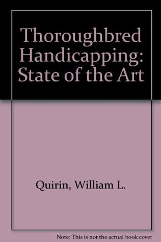 Thoroughbred Handicapping: State of the Art  by  William L. Quirin
