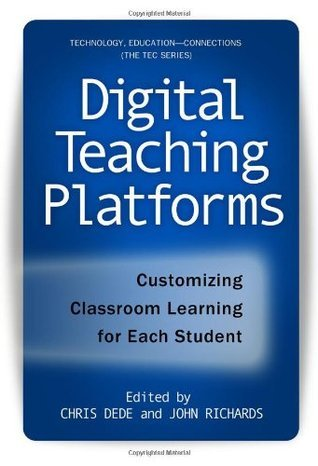 Digital Teaching Platforms: Customizing Classroom Learning for Each Student  by  Chris Dede