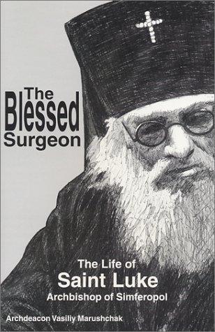 The Blessed Surgeon: The Life of Saint Luke Archbishop of Simferopol Vasiliy Marushchak
