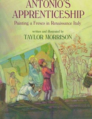 Antonios Apprenticeship: Painting a Fresco in Renaissance Italy Taylor Morrison