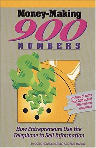 Money-Making 900 Numbers: How Entrepreneurs Use the Telephone to Sell Information  by  Carol Morse Ginsburg