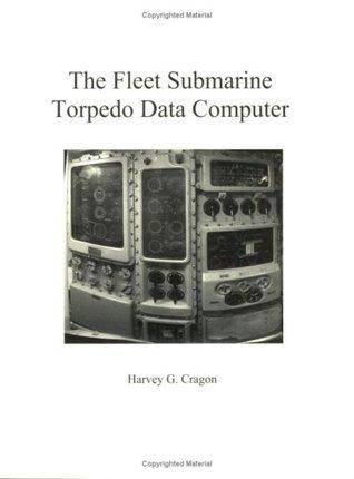 The Fleet Submarine Torpedo Data Computer  by  Harvey G. Cragon