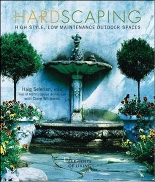 Hardscaping: High Style, Low Maintenance Outdoor Spaces  by  Haig Seferian