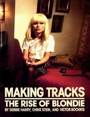 Making Tracks: The Rise of Blondie Debbie Harry