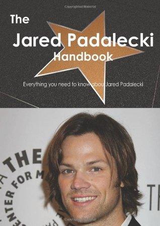 The Jared Padalecki Handbook - Everything you need to know about Jared Padalecki  by  Emily Smith
