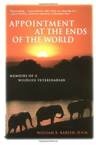 Appointments at the Ends of the World: Memoirs of a Wildlife Veterinarian  by  William B. Karesh