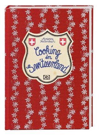 Cooking in Switzerland  by  Marianne Kaltenbach