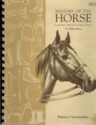 History of the Horse (A Literature Approach to Equine History) Primary/Intermediate Hilary Berg