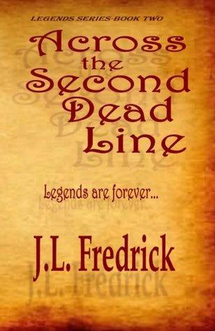 Across the Second Dead Line (Legends) (Volume 2)  by  J.L. Fredrick