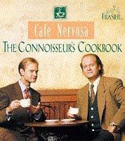 Cafe Nervosa: The Connoisseurs Cookbook  by  Frasier Crane