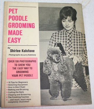 Pet Poodle Grooming Made Easy  by  Shirlee Kalstone