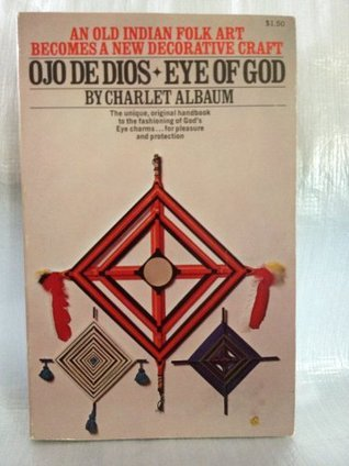 Ojo De Dios: Eye of God.  by  Charlet Albaum