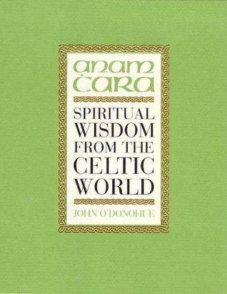 Anam ċara: Spiritual Wisdom from the Celtic World  by  John ODonohue