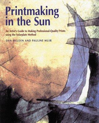Printmaking in the Sun  by  Dan Welden