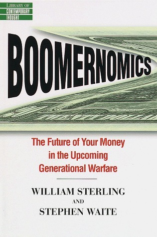 Boomernomics:  The Future of Your Money in the Upcoming Generational Warfare  by  William P. Sterling