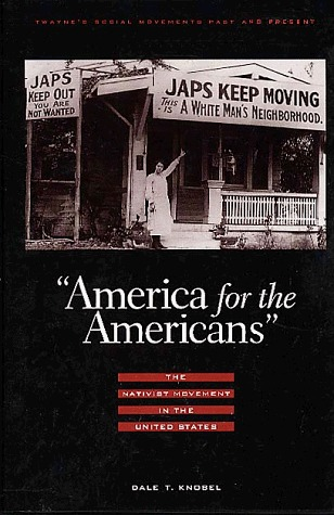 America for the American: The Nativist Movement in the U.S. Dale T. Knobel