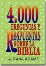 4000 Preguntas Con Respuestas de La Biblia A. Dana Adams