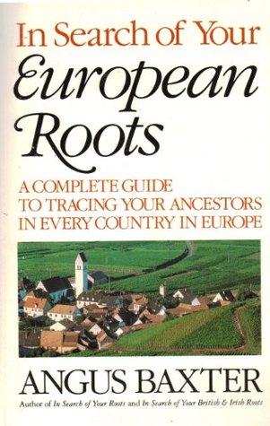 in search of your european roots: a complete guide to tracing your ancestors in every country in europe Angus Baxter