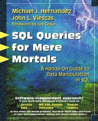 SQL Queries for Mere Mortals(R): A Hands-On Guide to Data Manipulation in SQL Michael J. Hernandez