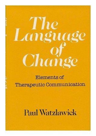 The Language of Change: Elements of Therapeutic Communication Paul Watzlawick